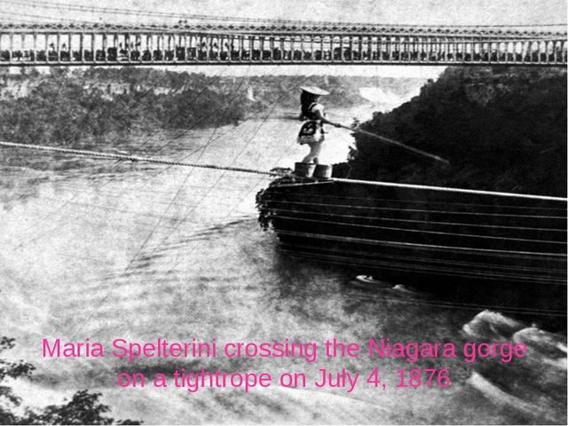 Maria Spelterini crossing the Niagara gorge on a tightrope on July 4, 1876