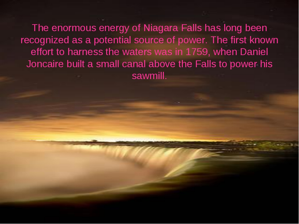 The enormous energy of Niagara Falls has long been recognized as a potential...