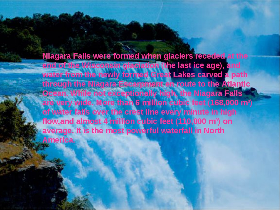 Niagara Falls were formed when glaciers receded at the end of the Wisconsin g...