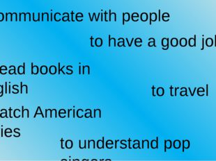 to communicate with people to have a good job to read books in English to tra