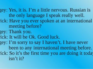__Sergey: Yes, it is. I'm a little nervous. Russian is the only language I sp