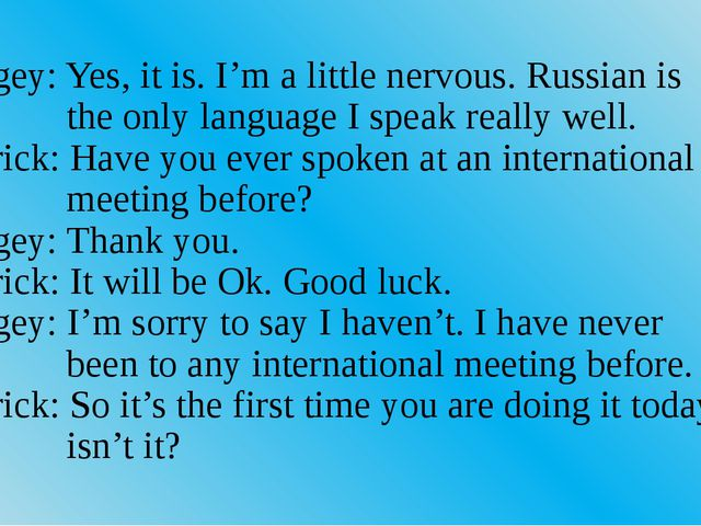 __Sergey: Yes, it is. I'm a little nervous. Russian is the only language I sp...