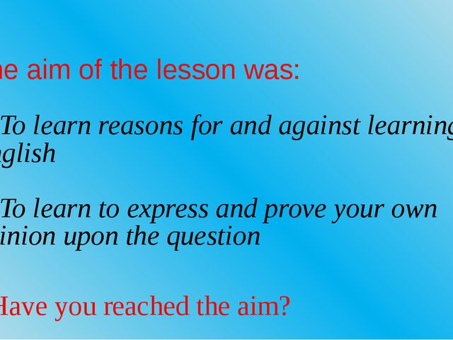 The aim of the lesson was: 1. To learn reasons for and against learning Engli...
