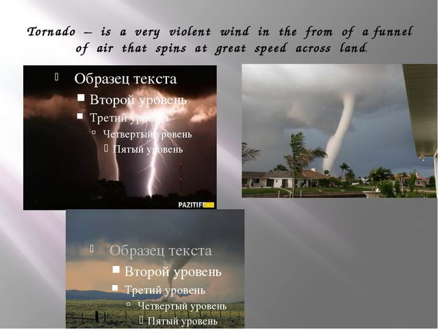 Tornado – is a very violent wind in the from of a funnel of air that spins at...