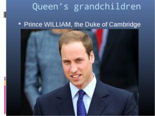 Queen's grandchildren Prince WILLIAM, the Duke of Cambridge