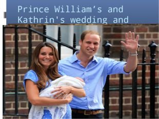 Prince William's and Kathrin's wedding and their son's borning