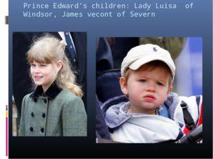 Prince Edward's children: Lady Luisa of Windsor, James vecont of Severn