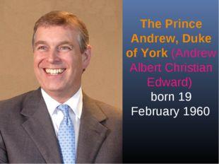 The Prince Andrew, Duke of York (Andrew Albert Christian Edward) born 19 Febr