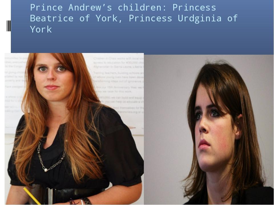 Prince Andrew's children: Princess Beatrice of York, Princess Urdginia of York