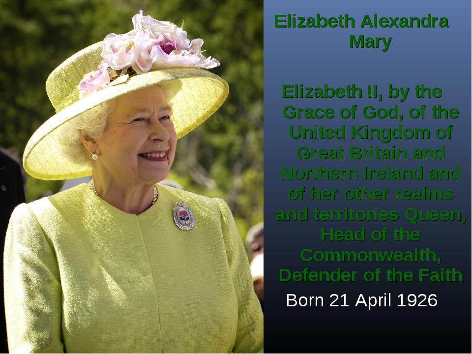Elizabeth Alexandra Mary Elizabeth II, by the Grace of God, of the United Kin...
