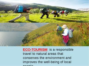 ECO-TOURISM is a responsible travel to natural areas that conserves the envir