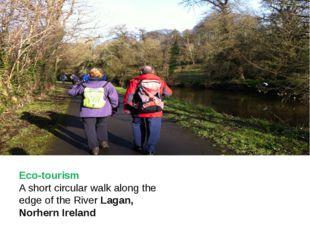 Eco-tourism A short circular walk along the edge of the RiverLagan, Norhern