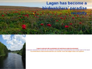 Lagan is endowed with a particularly rich and diverse natural environment It