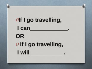 If I go travelling, I can____________. OR If I go travelling, I will_________