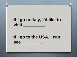 If I go to Italy, I'd like to visit _________. If I go to the USA, I can see