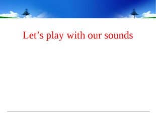 Let's play with our sounds