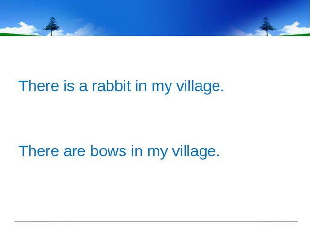 There is a rabbit in my village. There are bows in my village.