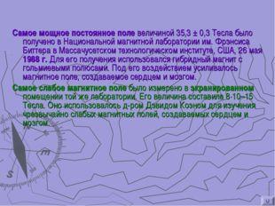 Самое мощное постоянное поле величиной 35,3 ± 0,3 Тесла было получено в Нацио