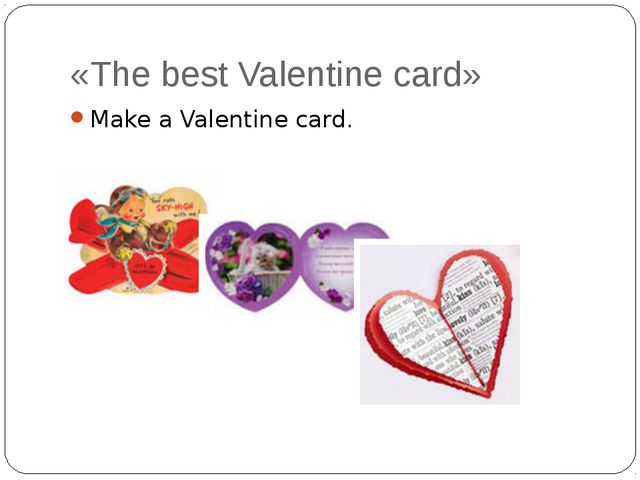«The best Valentine card» Make a Valentine card.