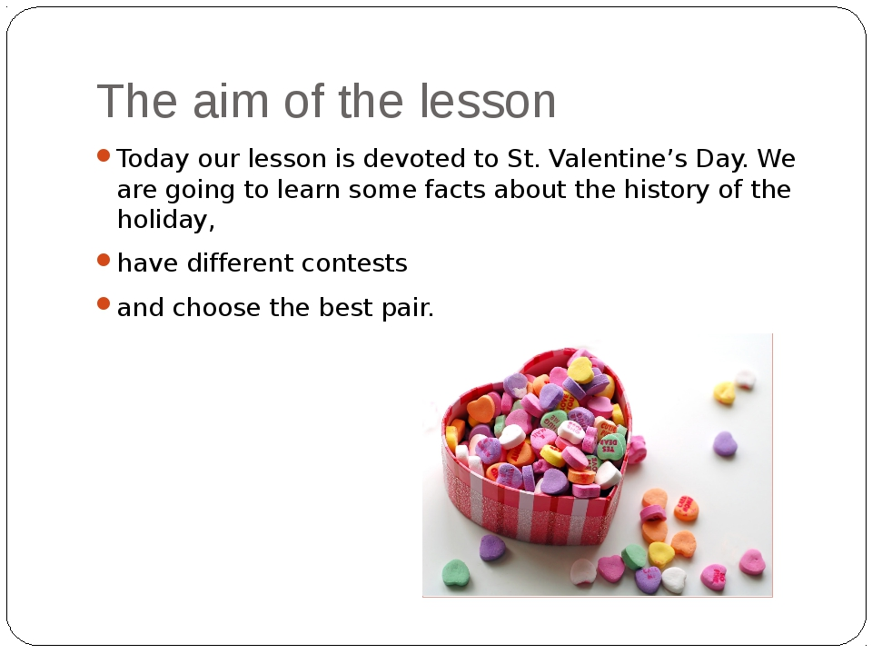 The aim of the lesson Today our lesson is devoted to St. Valentine's Day. We...