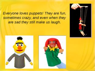 Everyone loves puppets! They are fun, sometimes crazy, and even when they are
