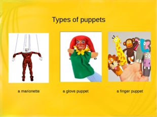 Types of puppets a marionette a glove puppet a finger puppet