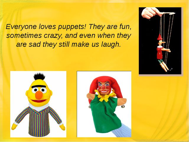 Everyone loves puppets! They are fun, sometimes crazy, and even when they are...
