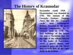The History of Krasnodar Krasnodar (until 1920. - Ekaterinodar) was founded i