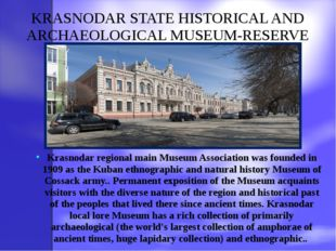 KRASNODAR STATE HISTORICAL AND ARCHAEOLOGICAL MUSEUM-RESERVE Krasnodar region