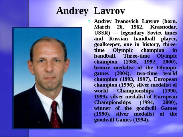 Andrey Lavrov Andrey Ivanovich Lavrov (born. March 26, 1962, Krasnodar, USSR)...