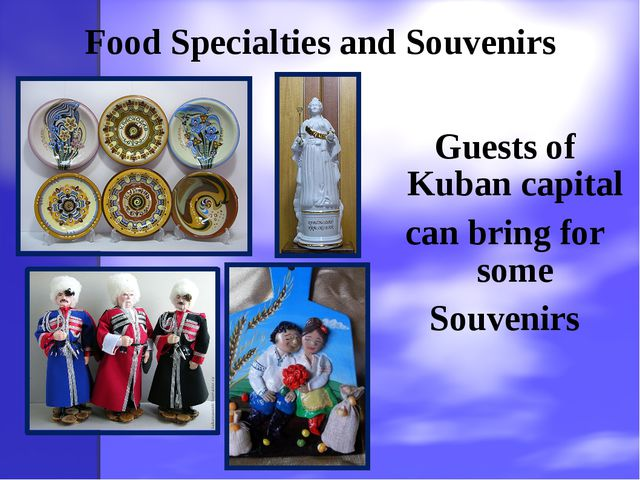 Food Specialties and Souvenirs Guests of Kuban capital can bring for some Sou...