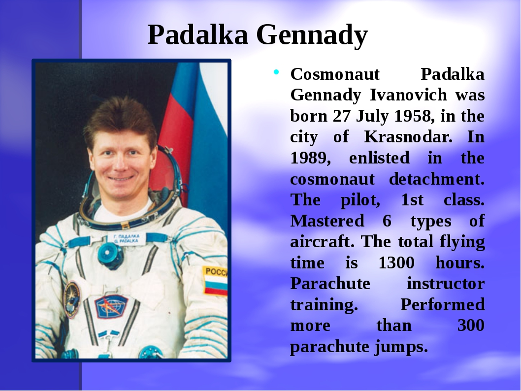 Padalka Gennady Cosmonaut Padalka Gennady Ivanovich was born 27 July 1958, in...