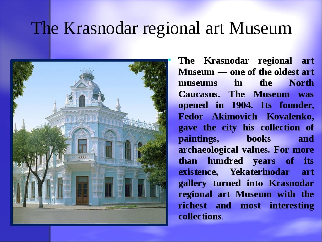 The Krasnodar regional art Museum The Krasnodar regional art Museum — one of...
