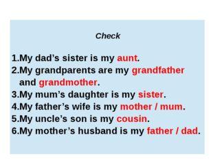 Check My dad's sister is myaunt. My grandparents are mygrandfatherandgrandmo