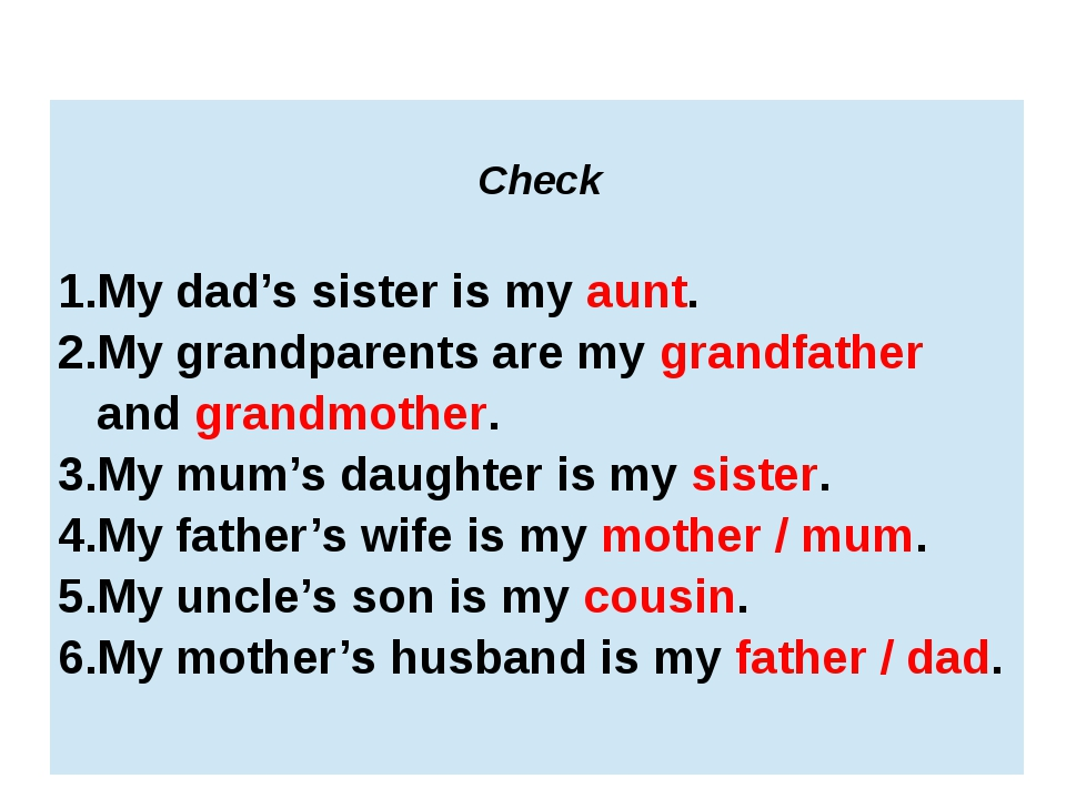 Check My dad's sister is myaunt. My grandparents are mygrandfatherandgrandmo...