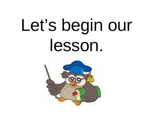 Let's begin our lesson.