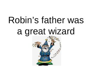 Robin's father was a great wizard