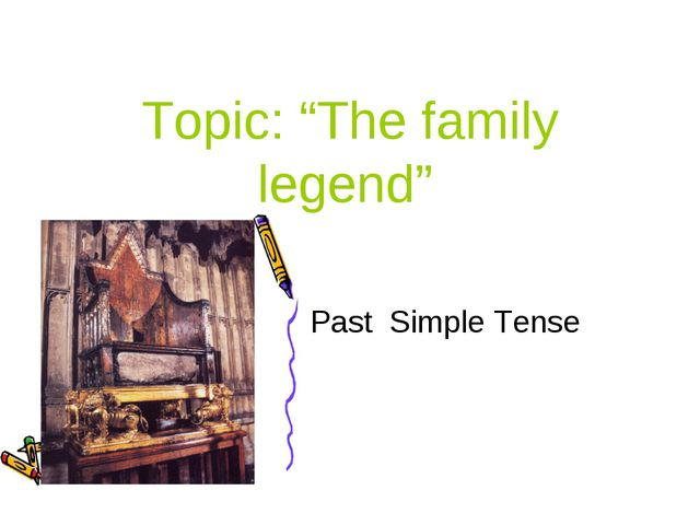 "Topic: ""The family legend"" Past Simple Tense"