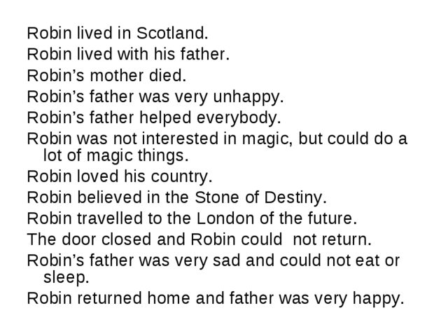 Robin lived in Scotland. Robin lived with his father. Robin's mother died. Ro...