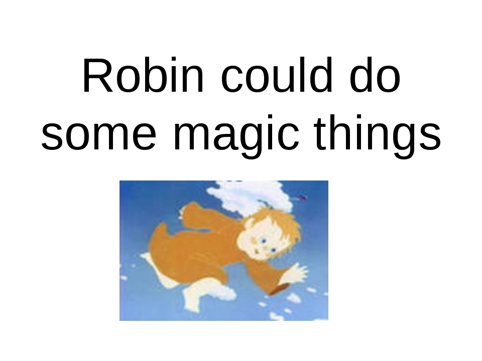 Robin could do some magic things