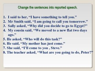 """Change the sentences into reported speech. I said to her, """"I have something t"""