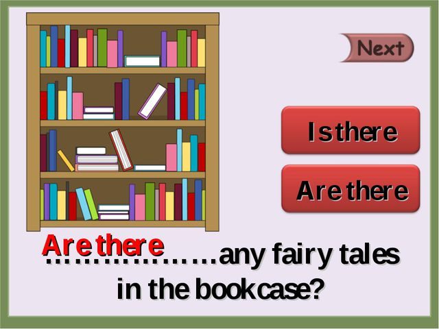 ………………any fairy tales in the bookcase? Are there
