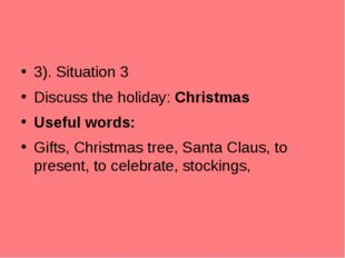 3). Situation 3 Discuss the holiday: Christmas Useful words: Gifts, Christmas