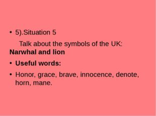 5).Situation 5 	 Talk about the symbols of the UK: Narwhal and lion Useful wo