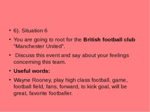 "6). Situation 6 You are going to root for the British football club ""Manchest"