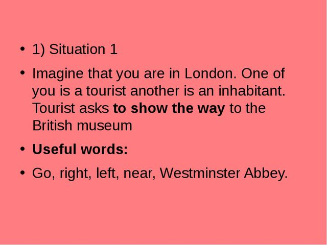 1) Situation 1 Imagine that you are in London. One of you is a tourist anothe...