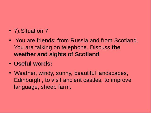 7).Situation 7 You are friends: from Russia and from Scotland. You are talkin...