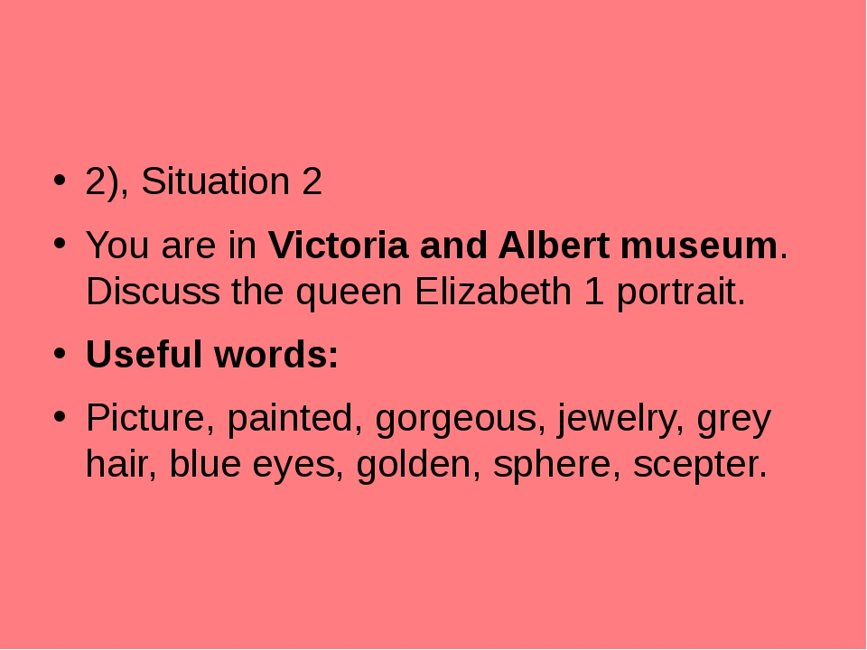 2), Situation 2 You are in Victoria and Albert museum. Discuss the queen Eli...