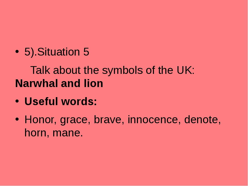 5).Situation 5 	 Talk about the symbols of the UK: Narwhal and lion Useful wo...
