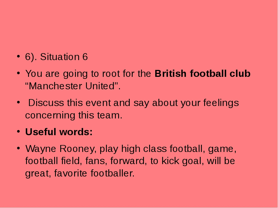 "6). Situation 6 You are going to root for the British football club ""Manchest..."